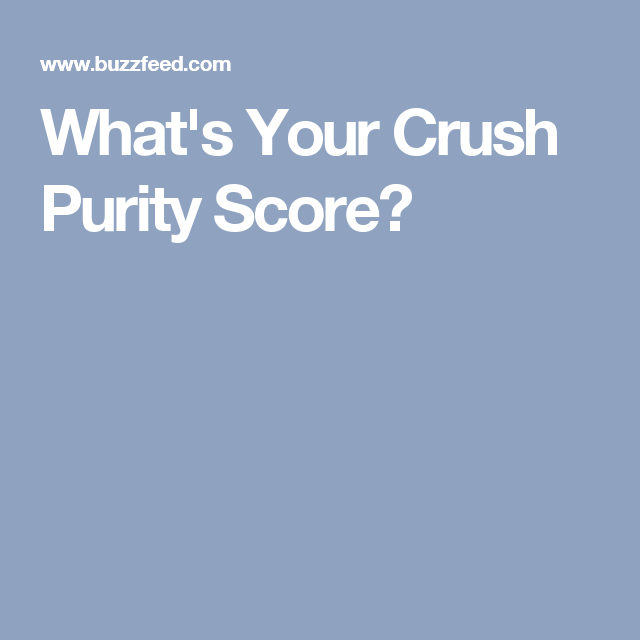 What's Your Crush Purity Score?