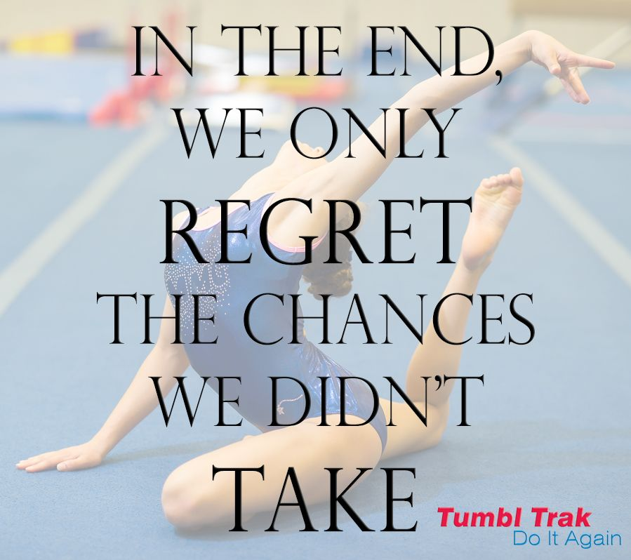 In the end, we only REGRET the chances we didn't TAKE www.tumbltrak.com