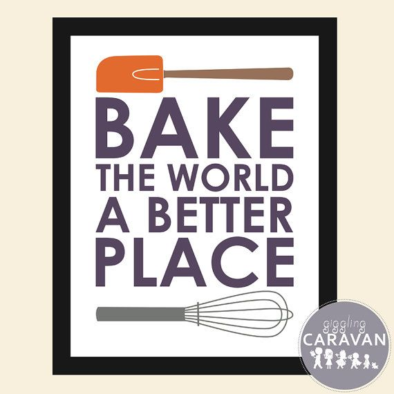 Bake The World A Better Place Instant Download By Gigglingcaravan 3 00 Baking Quotes Cooking Quotes Bakery Quotes