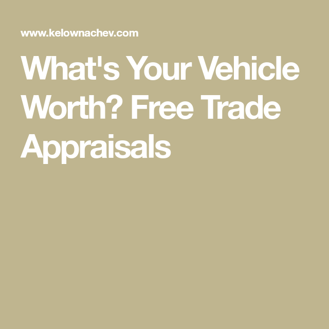 What S Your Vehicle Worth Free Trade Appraisals Car Pinterest
