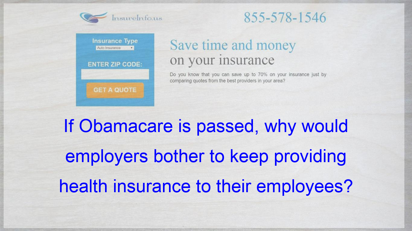 If Obamacare Is Passed Why Would Employers Bother To Keep