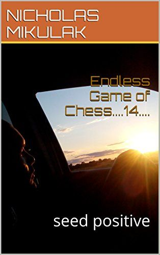 Endless Game of Chess....14....: seed positive (English Edition)