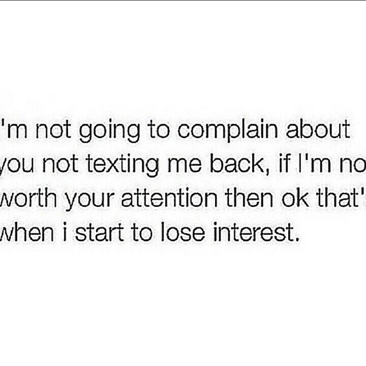 I\'m not going to complain about you not texting me back if ...