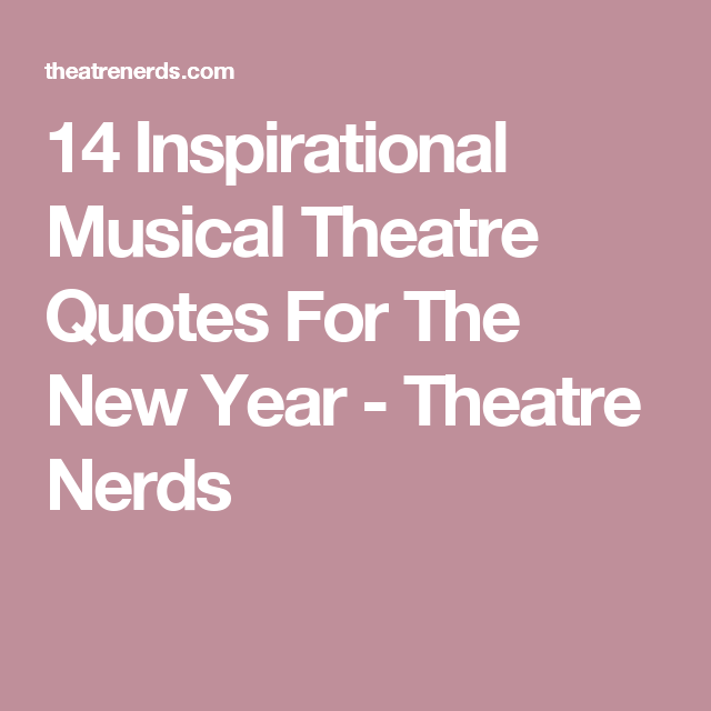 Theater Quotes: 14 Inspirational Musical Theatre Quotes For The New Year