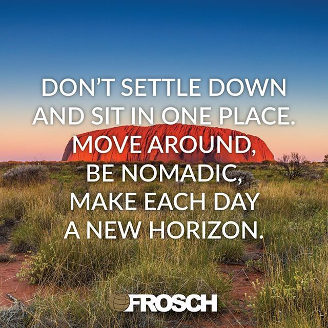 """""""Don't settle down and sit in one place. Move around, be nomadic, make each day a new horizon."""" —Jon Krakauer"""