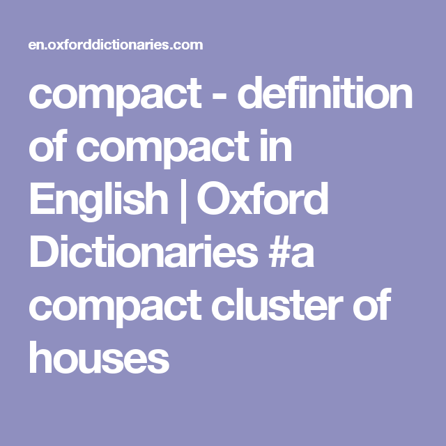 Compact Definition Of Compact In English Oxford Dictionaries A Compact Cluster Of Houses Oxford Dictionaries Bravado Definitions