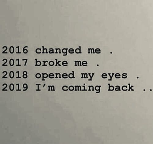 New Year Quotes About Me: 2016 Broke Me 2017 Opened My Eyes 2018 Changed Me 2019