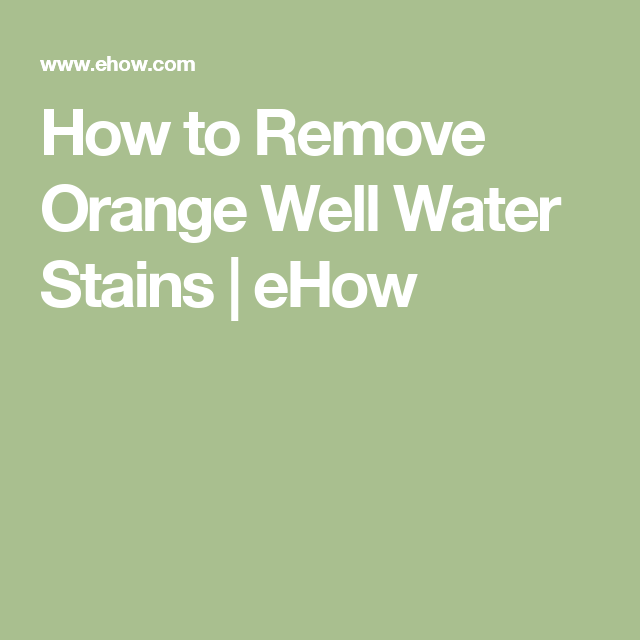 How to Remove Orange Well Water Stains