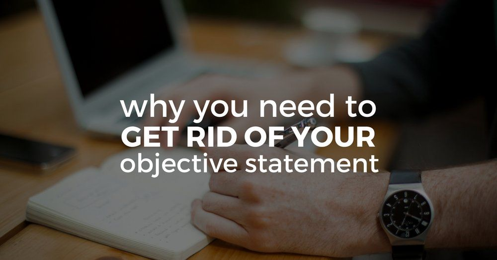 Why You Need To Get Rid Of Your Objective Statement Resume writing