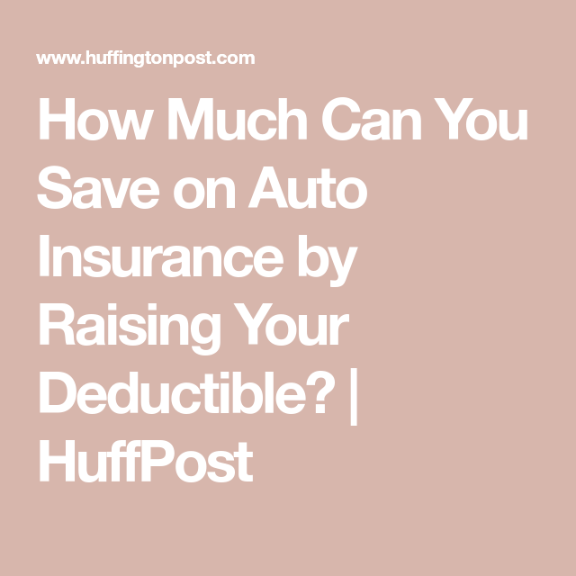 How Much Can You Save on Auto Insurance by Raising Your ...