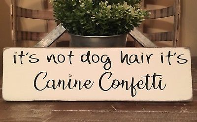 Rustic Wood Sign ITS NOT DOG HAIR ITS CANINE CONFETTI Paw Puppy Pet Home Decor | eBay