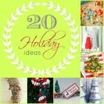 Great Ideas -- 20 Amazing Holiday Ideas!!