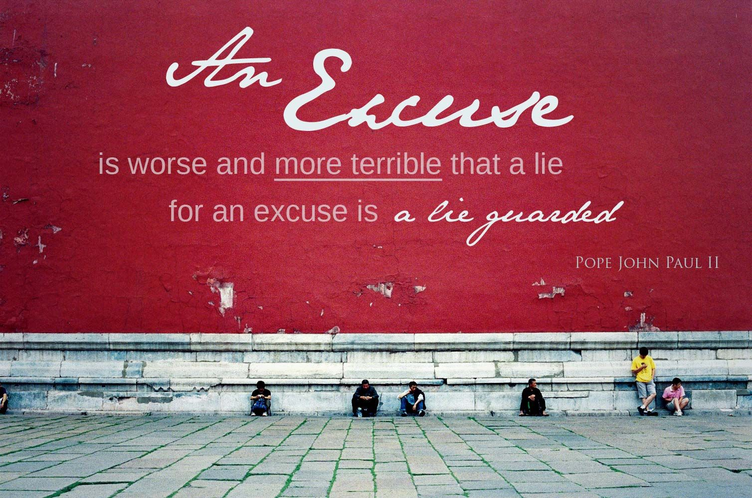 An excuse is worse and more terrible than a lie for an excuse is a lie guarded. -- JPII