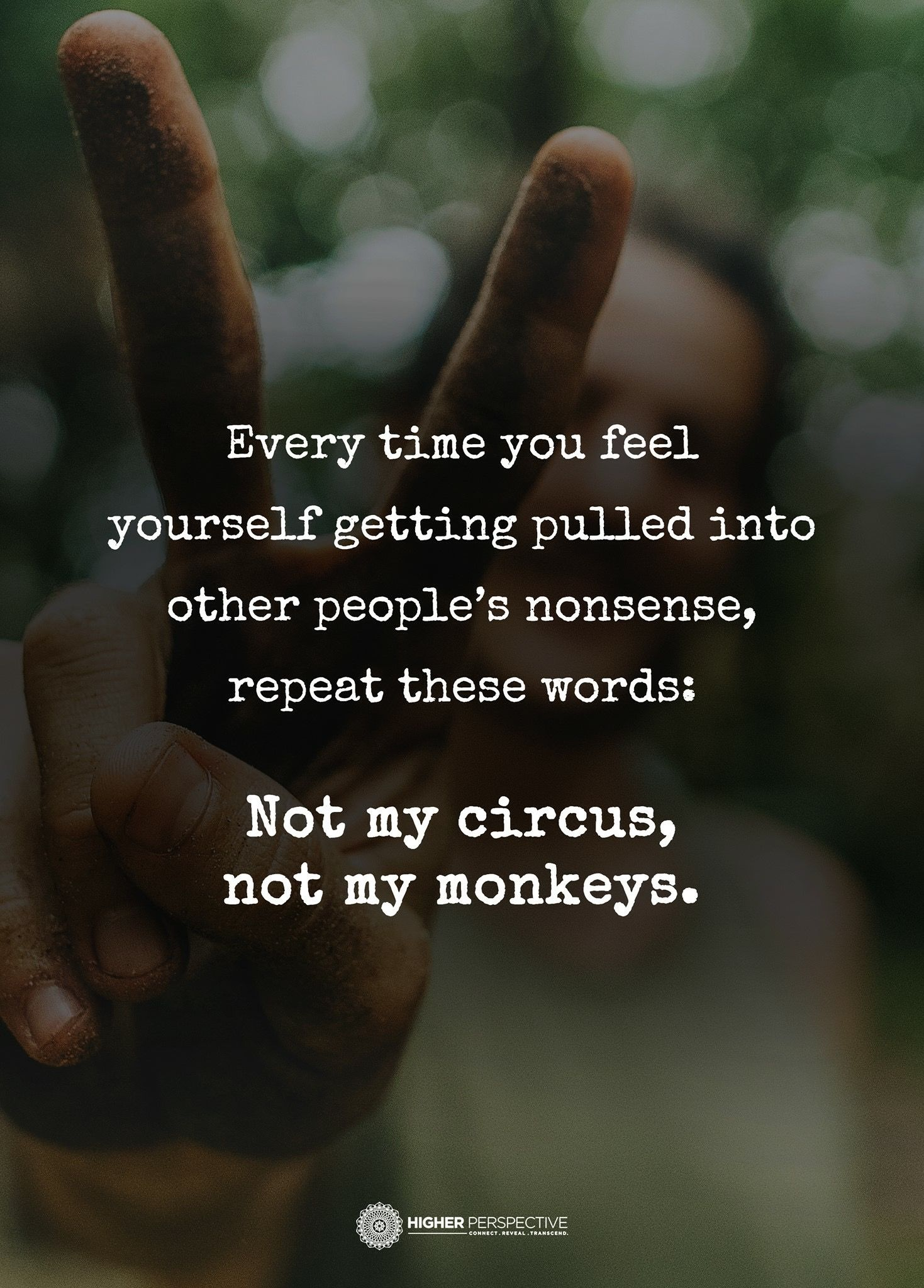 My Life Is Not Your Circus And I M Not Your Monkey So Kindly Stay Out Of My Business And Life Negativity Quotes True Quotes Be Yourself Quotes