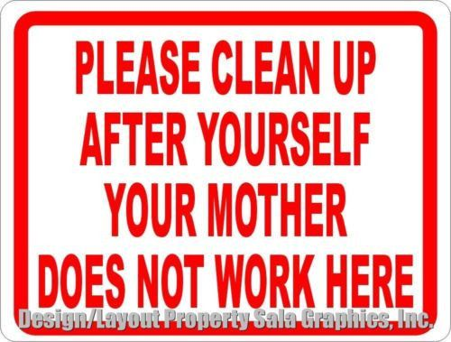 Please Clean Up Your Mother Does Not Work Here Sign