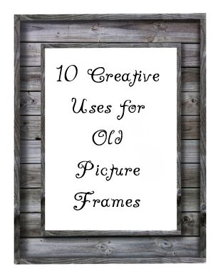 14 Creative Uses For Old Picture Frames Reclaimed To Fame