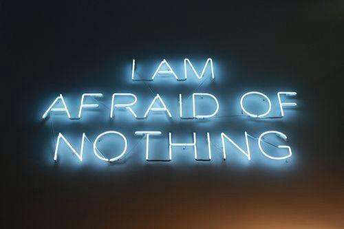 I am afraid of nothing | neon
