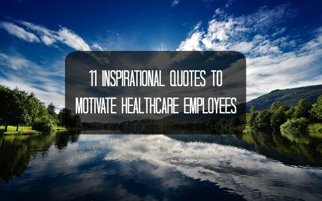 11 Inspirational Quotes To Motivate Healthcare Employees