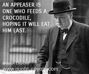 An Appeaser Is One Who Feeds A Crocodile Hoping It Will Eat Him Last Humour Churchill Citation