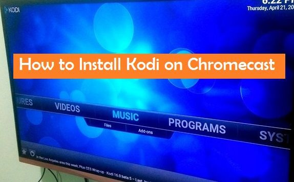 Kodi Chromecast: Install Kodi App on Chromecast Easily