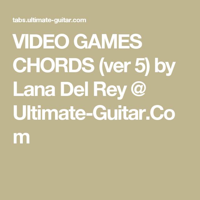 Video Games Chords Ver 5 By Lana Del Rey Ultimate Guitar