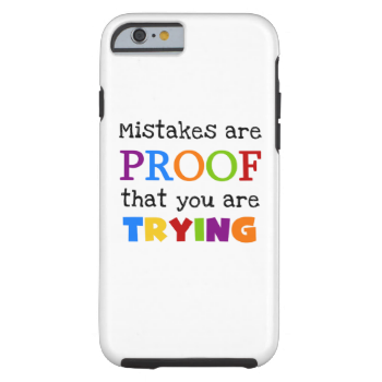 Mistakes and Trying iPhone 6 Tough case, a great phone for teachers, parents, coaches, anyone who believes in the value of education, learning, making mistakes along the way as long as you try hard to succeed! Features a white background with text of purple, blue, red, orange, green, yellow, and black that reads Mistakes are Proof that you are Trying! #inspiring #inspirational #teachers #teacher #sayings #motivational #quotes #education #sayings #mistakes #success #iphone #6 #teaching ...