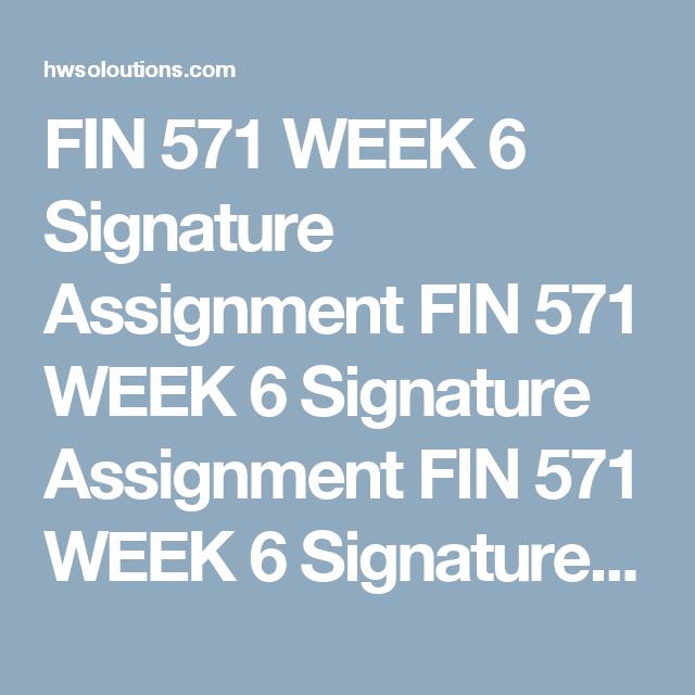 FIN 571 WEEK 6 Signature Assignment FIN 571 WEEK 6 Signature
