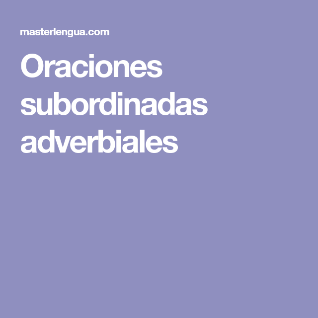 Oraciones subordinadas adverbiales | ORACIONES SUBORDINADAS ...