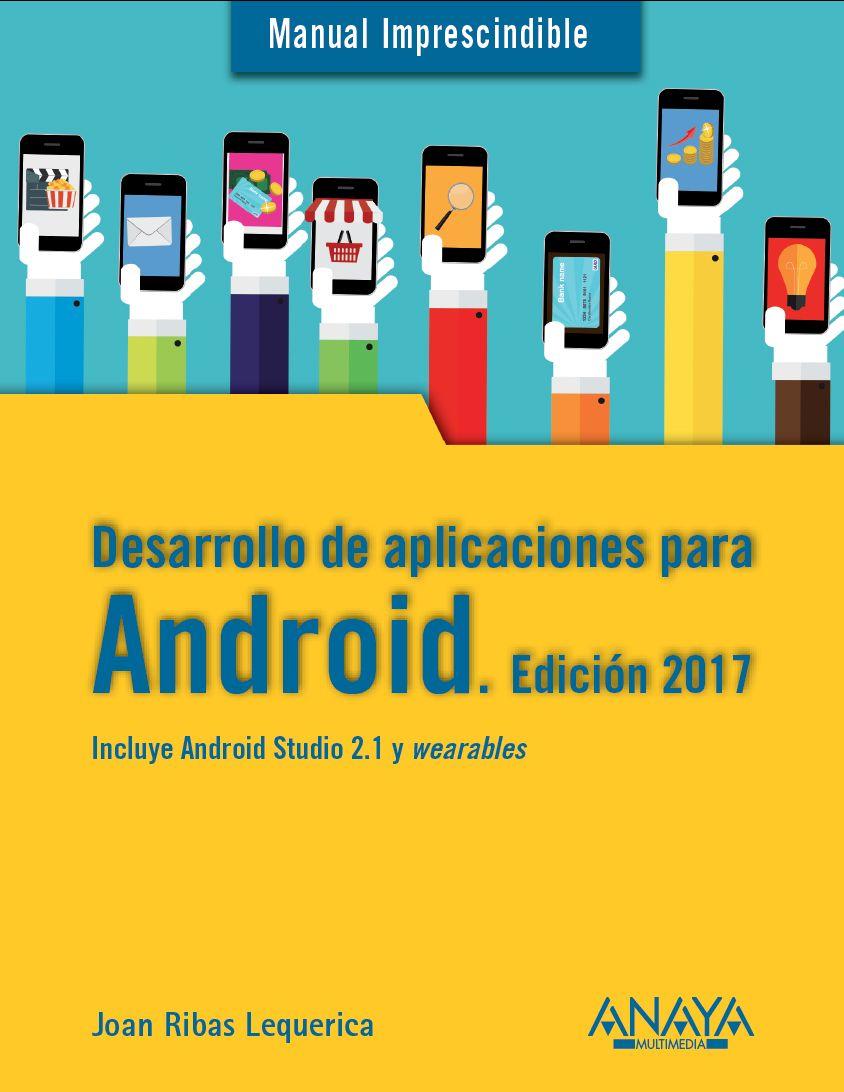 Desarrollo de aplicaciones para Android. Edición 2017 Android Studio,  Arduino, Java, Digital