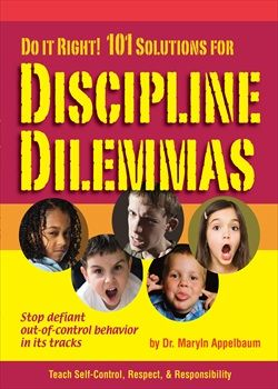 Do It Right! 101 Solutions for Discipline Dilemmas  Receive powerful and effective strategies for eliminating discipline problems. Get the tools you need in this solutions-based book. Approved for 6 clock hours of training in many states.   Please click on product image to order.