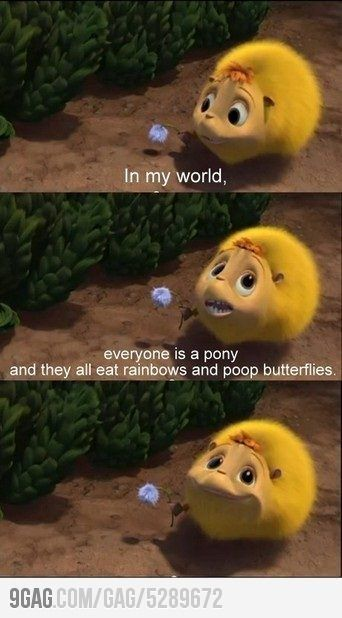 """""""In my world, everyone is a pony and they all eat rainbows and poop butterflies."""" Dr. Seuss' Horton Hears a Who."""