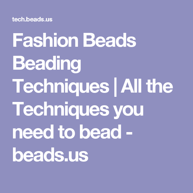 Fashion Beads Beading Techniques | All the Techniques you need to bead - beads.us