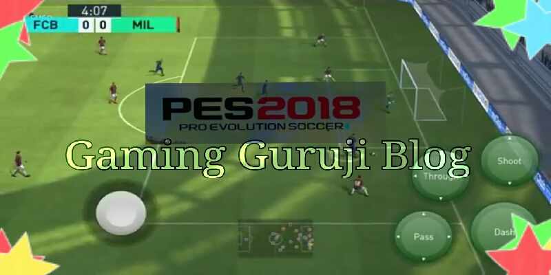 PES 2018 Android download is available on Gaming guruji blog, The