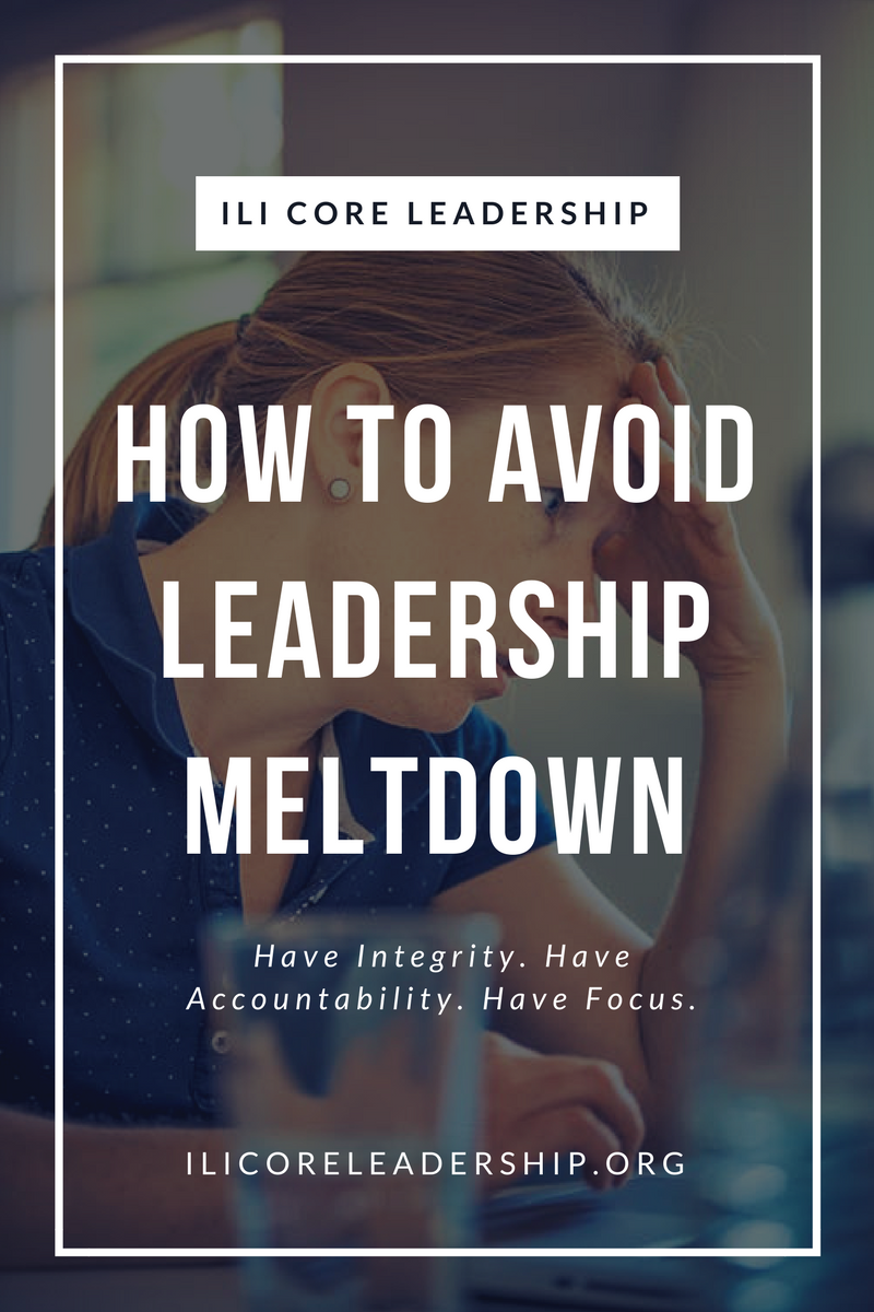 HOW TO AVOID LEADERSHIP MELTDOWN - Every leader is just one step away from meltdown, but with integrity, accountability, and focus, we can glorify God in our leadership. Are you protected against leadership meltdown? READ MORE at ILICoreLeadership.org