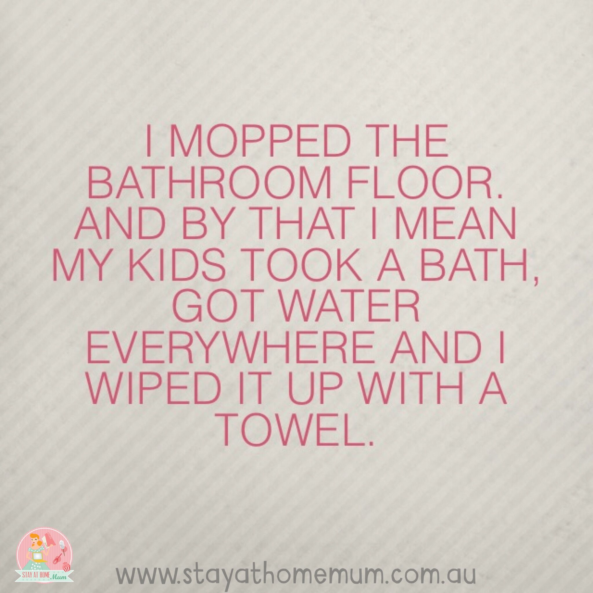 I mopped the bathroom floor......