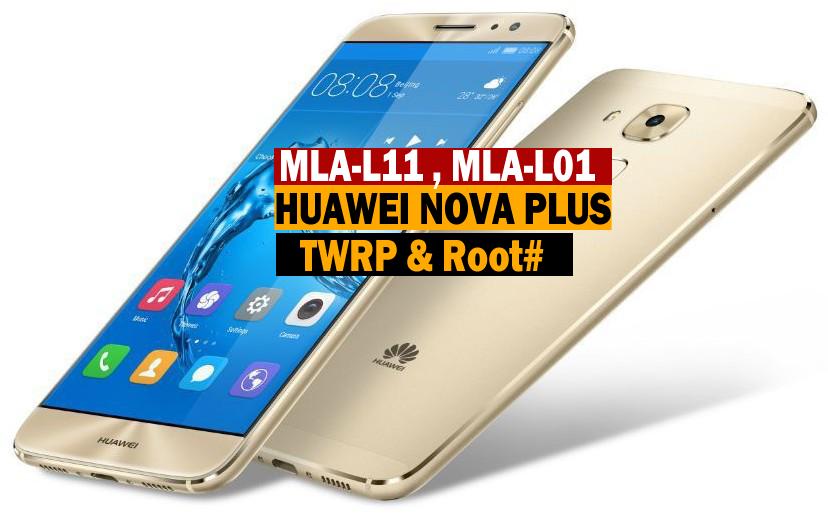 Huawei Nova Plus MLA-L11 /Miamang 5 /G9 Plus TWRP & Root