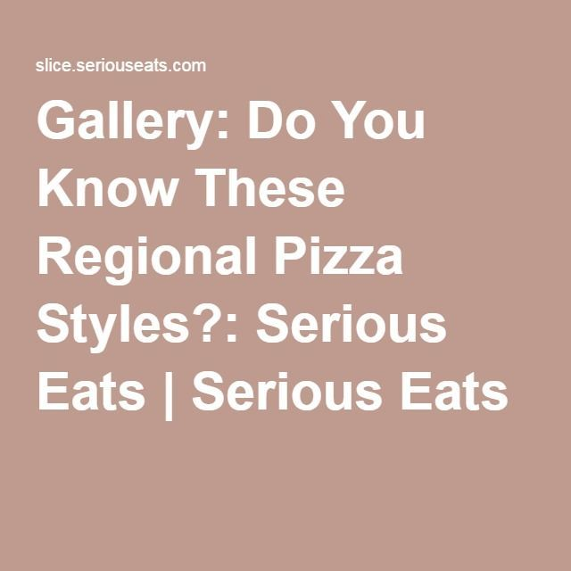 Gallery: Do You Know These Regional Pizza Styles?: Serious Eats | Serious Eats