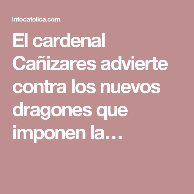 El cardenal Cañizares advierte contra los nuevos dragones que imponen la…