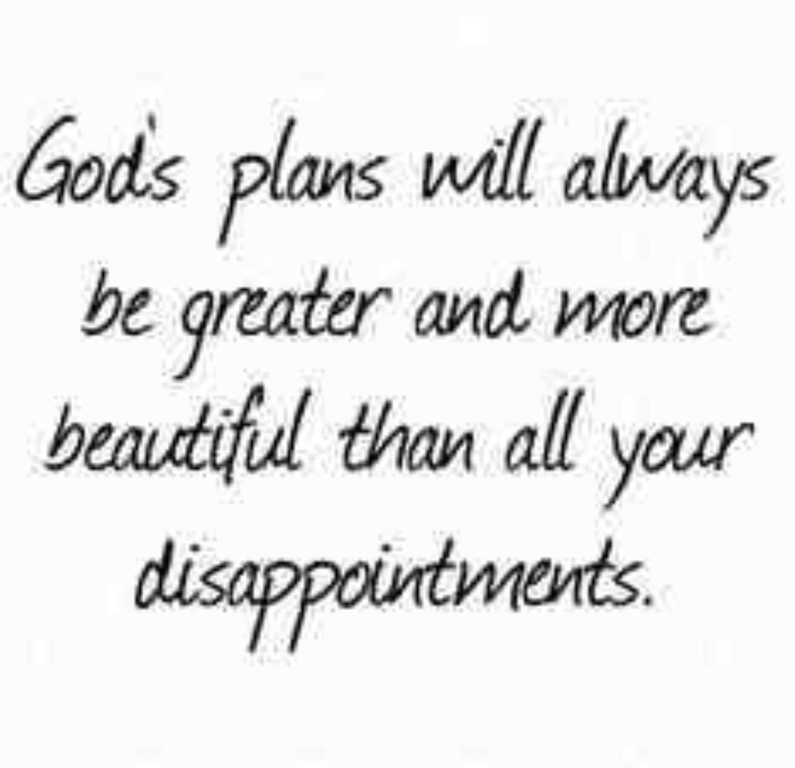 God's plans is bigger than your failures or disappointments