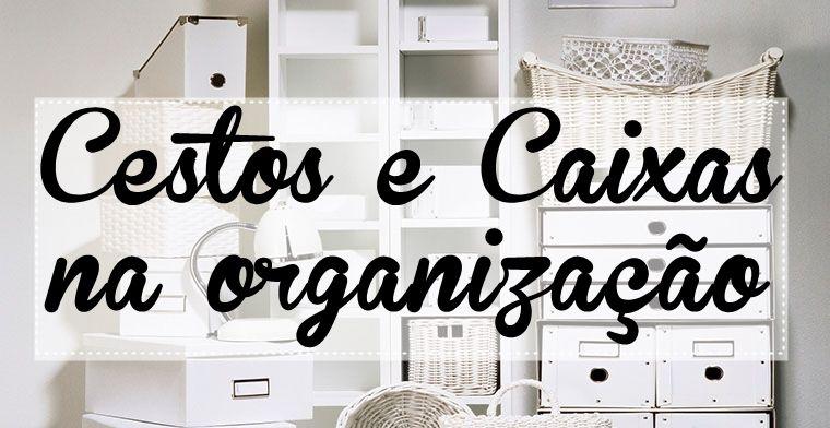 Caixas e Cestos na organização