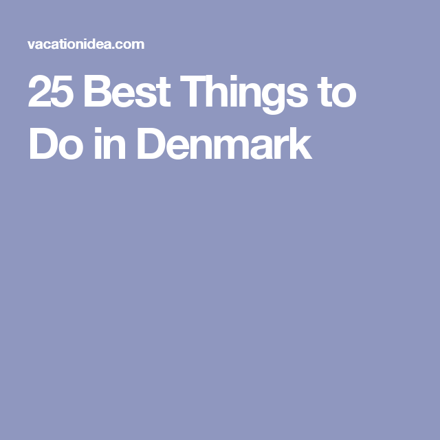 25 Best Things to Do in Denmark