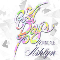 Good Days (Single) Feat. King Ace by AshlynCarr on SoundCloud