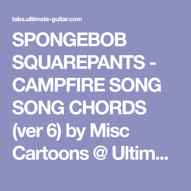 Spongebob Squarepants Campfire Song Song Chords Ver 6 By Misc