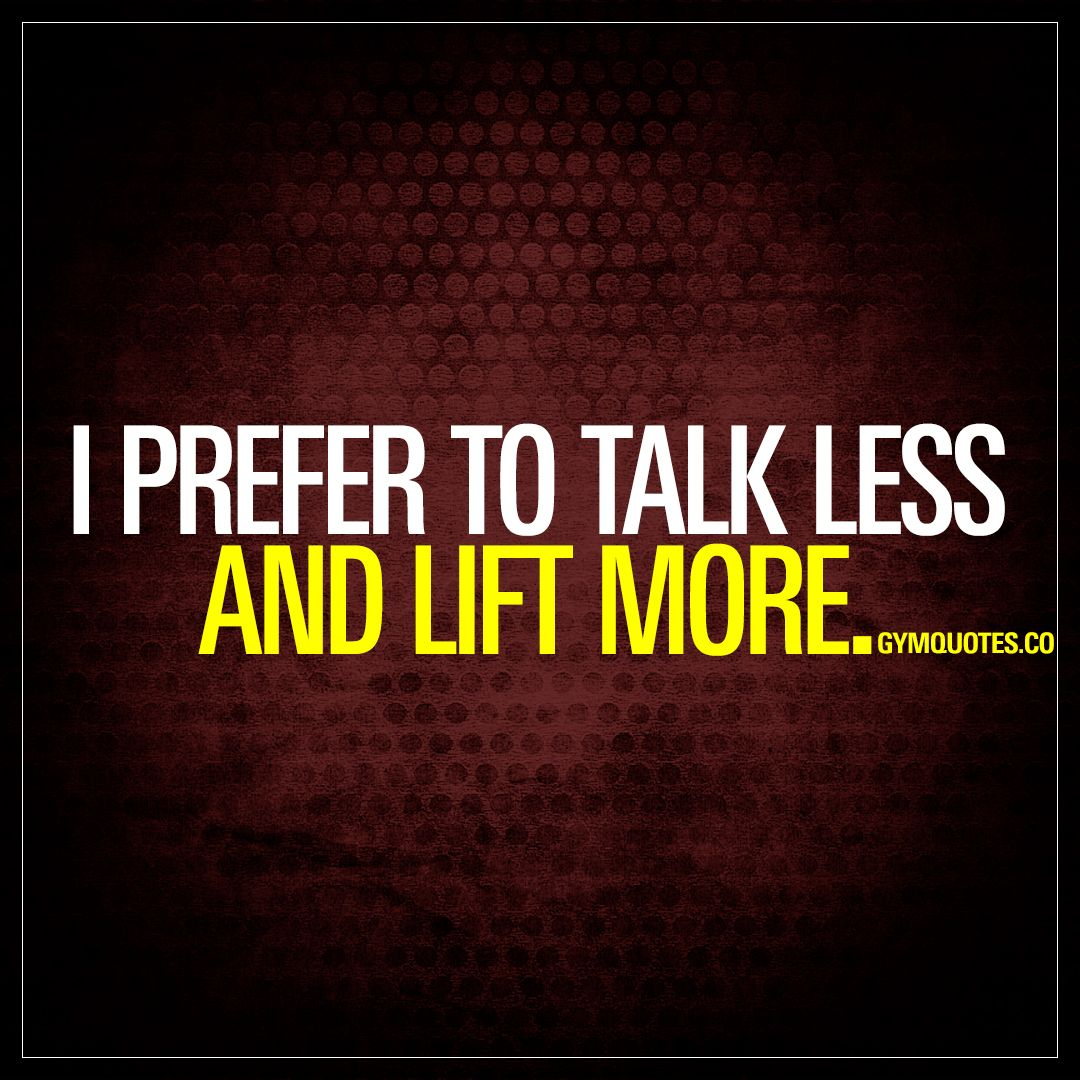 """Lifting Quotes I Prefer To Talk Less And Lift More."""" It's Always Better To Talk"""