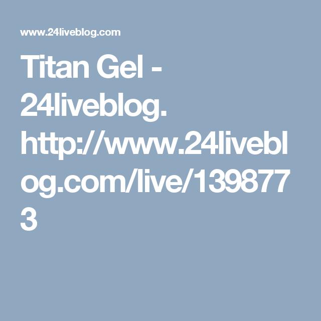 titan gel 24liveblog http www 24liveblog com live 1398773