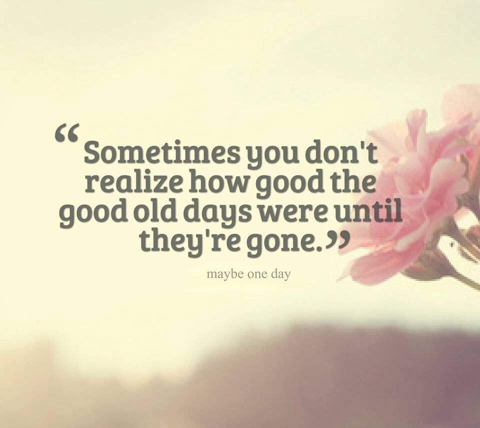 the good old days quotes quotesgram. Black Bedroom Furniture Sets. Home Design Ideas