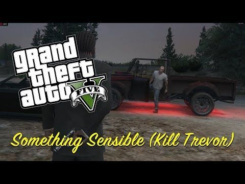 GTA 5 / 100% Completion / Something Sensible (Kill Trevor