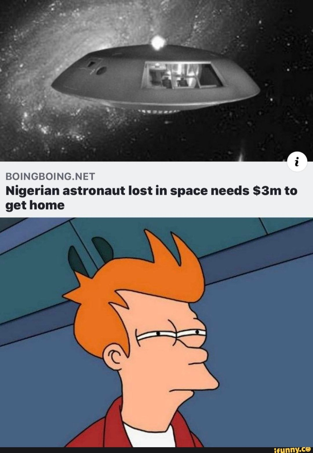 I Boingboing Net Nigerian Astronaut Lost In Space Needs 3m To Get Home Ifunny Lost In Space Memes Popular Memes