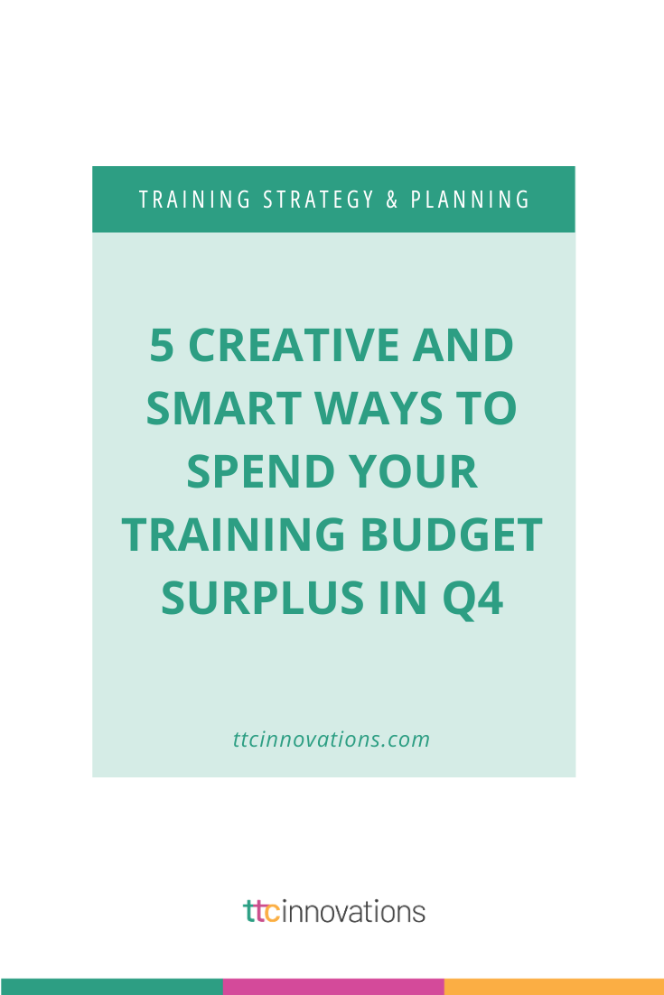 5 Creative And Smart Ways To Spend Your Training Budget Surplus In Q4 Custom Learning And Development Solutions Learning And Development Instructional Design Jobs Soft Skills Training