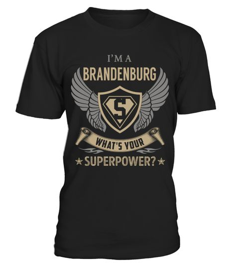 """# BRANDENBURG - Superpower Name Shirts .    I'm a BRANDENBURG What's Your Superpower Name ShirtsSpecial Offer, not available anywhere else!Available in a variety of styles and colorsBuy yours now before it is too late! Secured payment via Visa / Mastercard / Amex / PayPal / iDeal How to place an order  Choose the model from the drop-down menu Click on """"Buy it now"""" Choose the size and the quantity Add your delivery address and bank details And that's it!"""